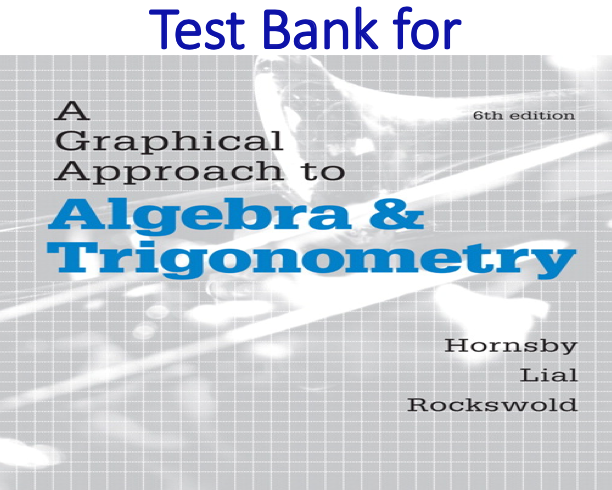 Test Bank for A Graphical Approach to Algebra & Trigonometry 6th Edition by John Hornsby, Margaret L. Lial, Gary K. Rockswold