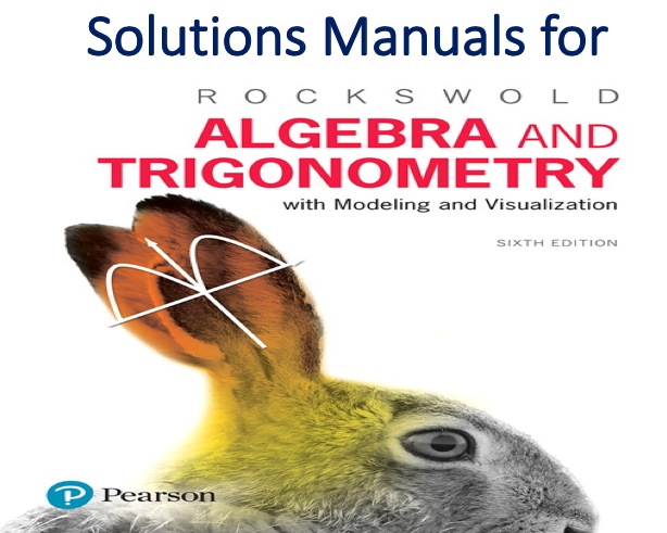 Solutions Manual for Algebra and Trigonometry with Modeling & Visualization 6th Edition