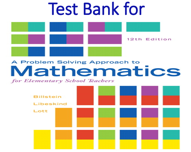 Test Bank for A Problem Solving Approach to Mathematics for Elementary School Teachers 12th Edition by Rick Billstein, Shlomo Libeskind, Johnny Lott, Barbara Boschmans