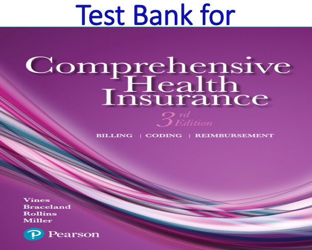 Test Bank for Comprehensive Health Insurance Billing, Coding, and Reimbursement 3rd Edition