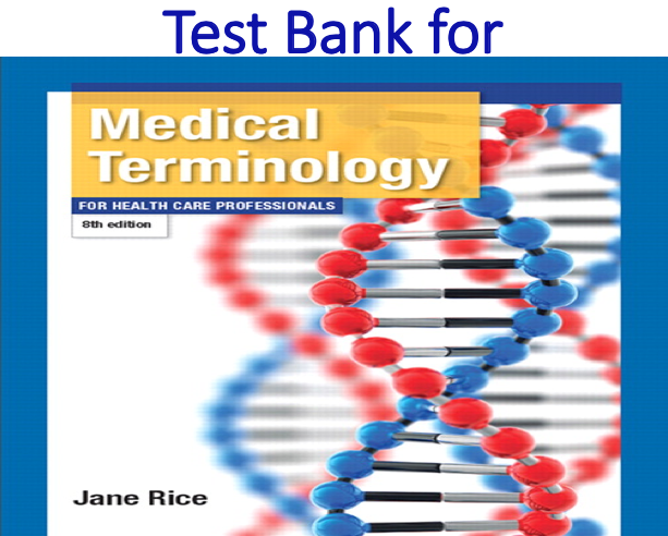 Test Bank for Medical Terminology for Health Care Professionals 8th Edition