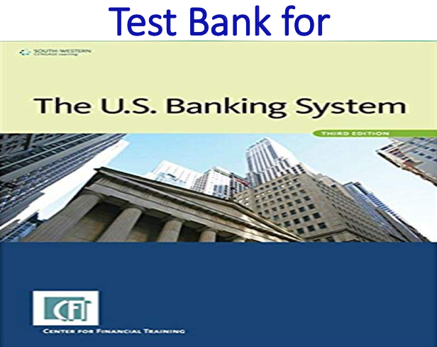 Test Bank for The U.S. Banking System 3rd Edition by Center for Financial Training