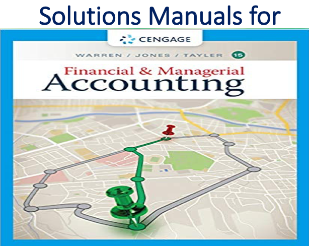 Solutions Manual for Financial & Managerial Accounting 15th Edition