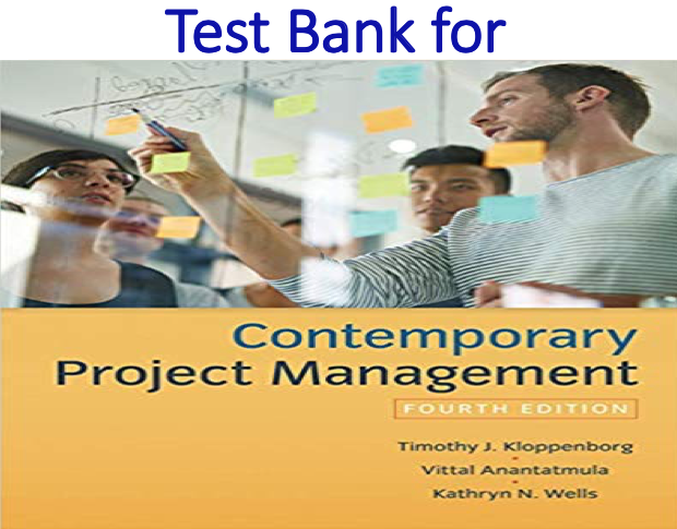 Test Bank for Contemporary Project Management 4th Edition by Timothy Kloppenborg, Vittal S. Anantatmula, Kathryn Wells