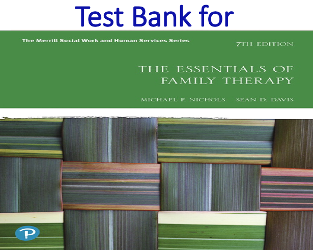 Test Bank for The Essentials of Family Therapy 7th Edition by Michael P. Nichols, Sean D. Davis