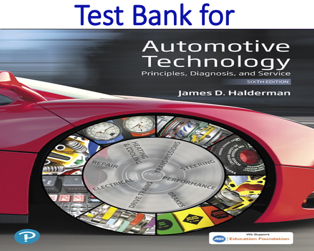 Test Bank for Automotive Technology Principles, Diagnosis, and Service 6th Edition