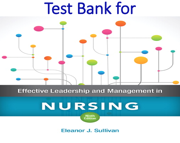 Test Bank for Effective Leadership and Management in Nursing 9th Edition