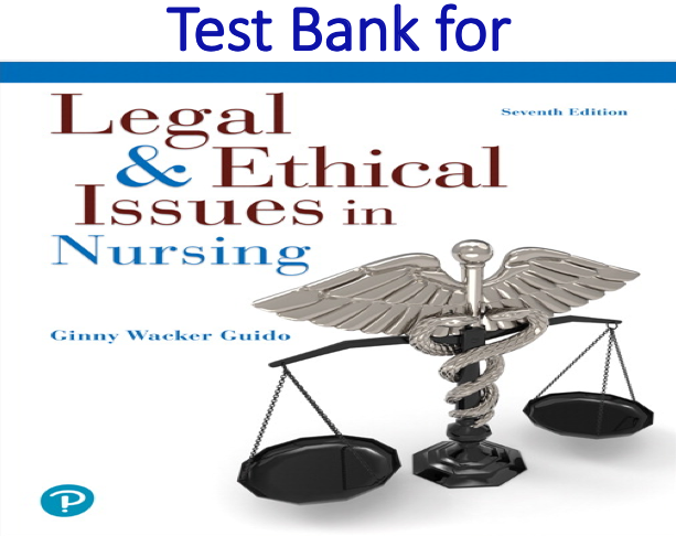 Test Bank for Legal & Ethical Issues in Nursing 7th Edition by Ginny Wacker Guido