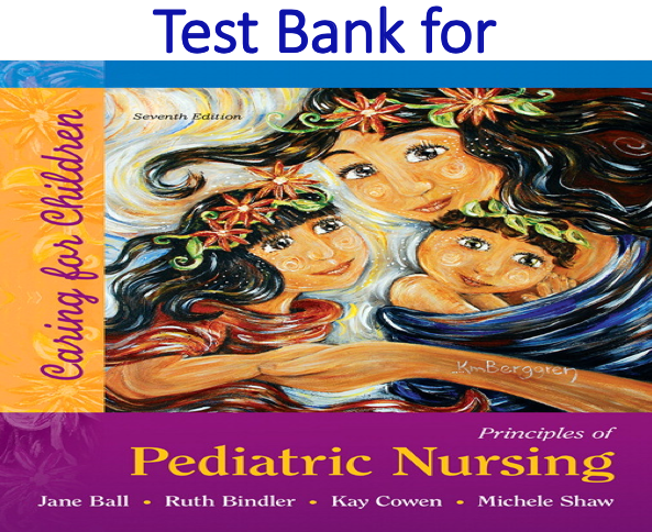 Test Bank for Principles of Pediatric Nursing Caring for Children 7th Edition
