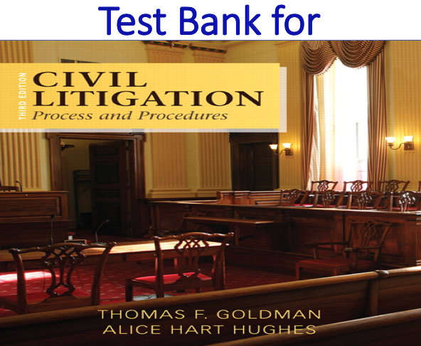 Test Bank for Civil Litigation Process and Procedures 3rd Edition