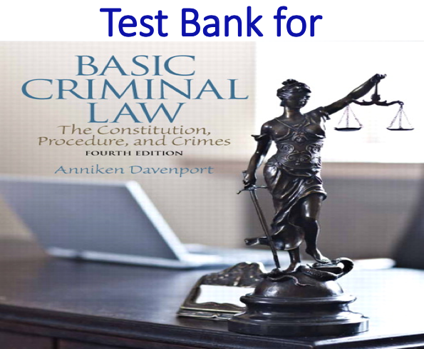 Test Bank for Basic Criminal Law The Constitution, Procedure, and Crimes 4th Edition