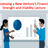 Assessing a New Venture's Financial Strength and Viability Lecture (Entrepreneurship)