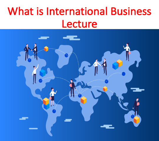 What is International Business Lecture