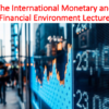 The International Monetary and Financial Environment Lecture (International Business)