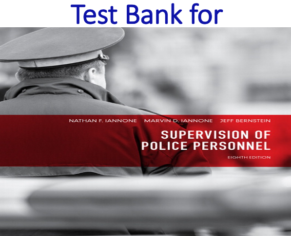 Test Bank for Supervision of Police Personnel 8th Edition