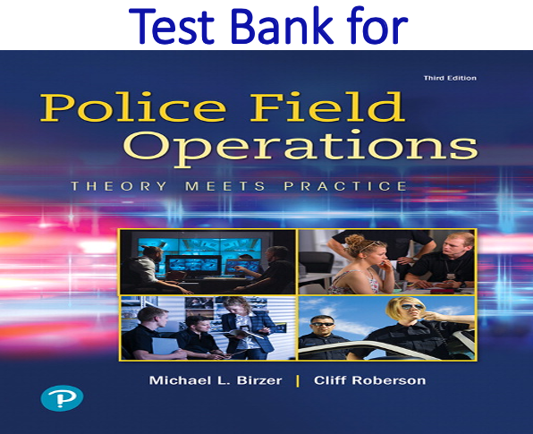 Test Bank for Police Field Operations Theory Meets Practice 3rd Edition