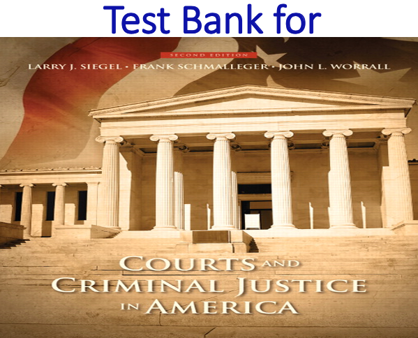 Test Bank for Courts and Criminal Justice in America 2nd Edition by Larry J Siegel, Frank Schmalleger, John L. Worrall