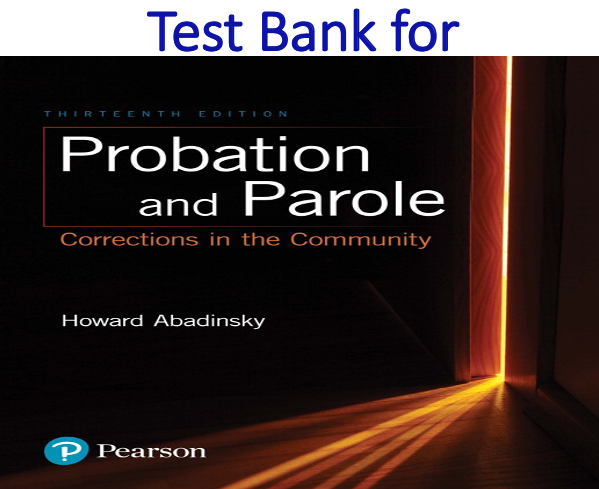 Test Bank for Probation and Parole Corrections in the Community 13th Edition