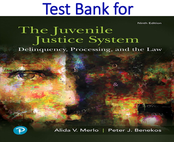Test Bank for The Juvenile Justice System Delinquency, Processing, and the Law 9th Edition
