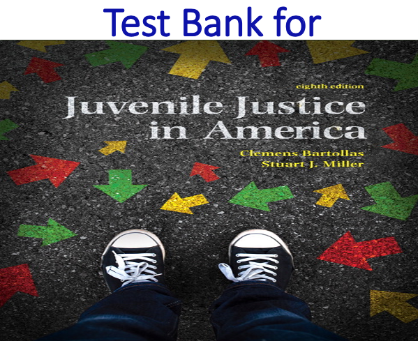 Test Bank for Juvenile Justice In America 8th Edition by Clemens Bartollas, Stuart J. Miller