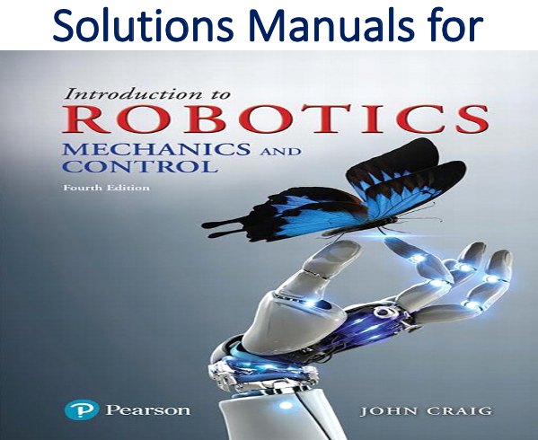 Solutions Manual for Introduction to Robotics Mechanics and Control 4th Edition by John J. Craig