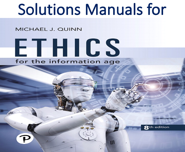 Solutions Manual for Ethics for the Information Age 8th Edition