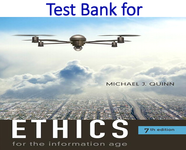 Test Bank for Ethics for the Information Age 7th Edition