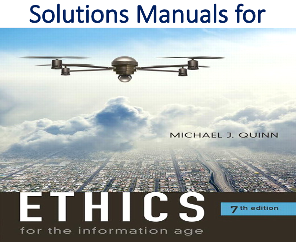 Solutions Manual for Ethics for the Information Age 7th Edition