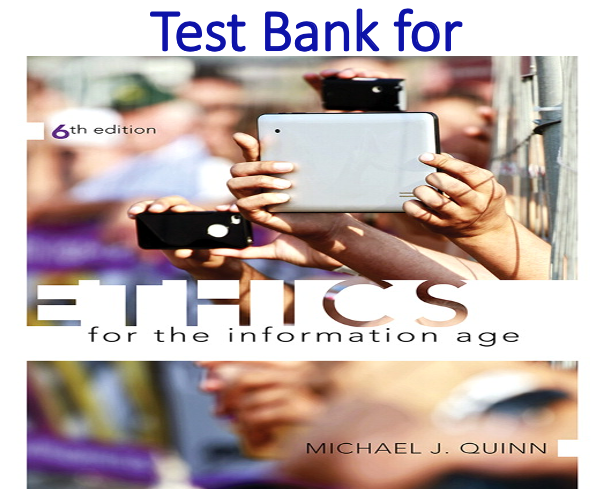 Test Bank for Ethics for the Information Age 6th Edition