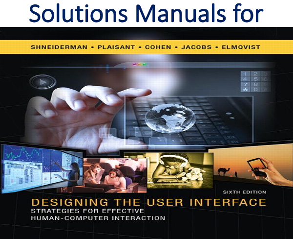 Solutions Manual for Designing the User Interface Strategies for Effective Human-Computer Interaction 6th Edition