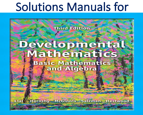 Solutions Manual for Developmental Mathematics Basic Math and Algebra 3rd Edition by Margaret L. Lial, John Hornsby, Terry McGinnis, Stanley A. Salzman, Diana L. Hestwood