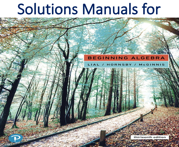 Solutions Manual for Beginning Algebra 13th Edition by Margaret L. Lial, John Hornsby, Terry McGinnis