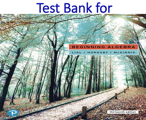 Test Bank for Beginning Algebra 13th Edition by Margaret L. Lial, John Hornsby, Terry McGinnis