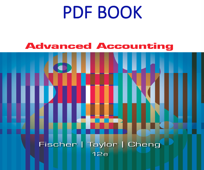 Advanced Accounting12th Edition PDF Book by Paul M. Fischer, William J. Tayler, Rita H. Cheng