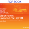 Electronic Commerce 2018 A Managerial and Social Networks Perspective9th Edition PDF Book by Efraim Turban, Jon Outland, David King, Jae Kyu Lee, Ting-Peng Liang, Deborrah C. Turban