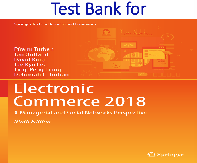 Test Bank for Electronic Commerce 2018 A Managerial and Social Networks Perspective 9th Edition
