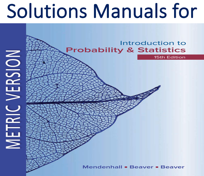 Solutions Manual for Introduction to Probability and Statistics Metric Edition 15th Edition by William Mendenhall, Robert J. Beaver, Barbara M. Beaver