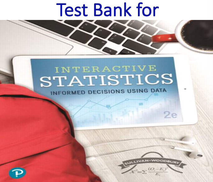 Test Bank for Interactive Statistics Informed Decisions Using Data 2nd Edition