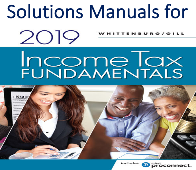 Solutions Manual for Income Tax Fundamentals 2019 37th Edition