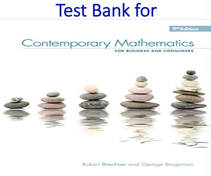 Test Bank for Contemporary Mathematics for Business & Consumers 9th Edition by Robert Brechner, Geroge Bergeman