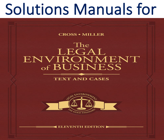 Solutions Manual for The Legal Environment of Business Text and Cases 11th Edition by Frank B. Cross, Roger LeRoy Miller