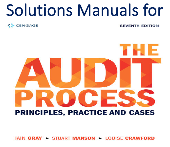 Solutions Manual for The Audit Process 7th Edition by Iain Gray, Stuart Manson, Louise Crawford