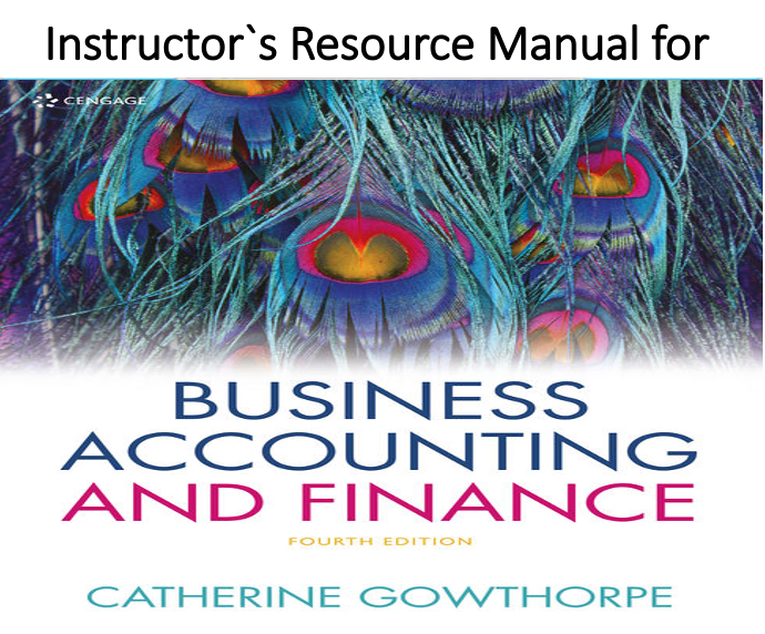 Instructor`s Resource Manual for Business Accounting & Finance 4th Edition by Catherine Gowthorpe