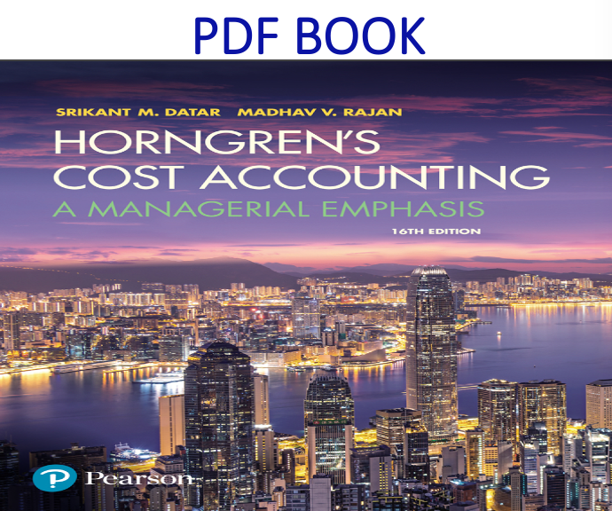 Horngren's Cost Accounting A Managerial Emphasis 16th Edition PDF Book by Srikant M. Datar, Madhav V. Rajan