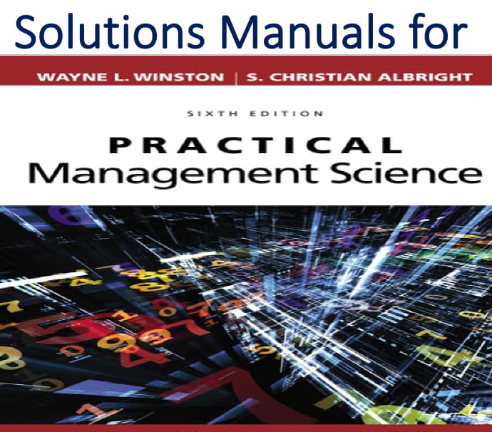Solutions Manual for Practical Management Science 6th Edition