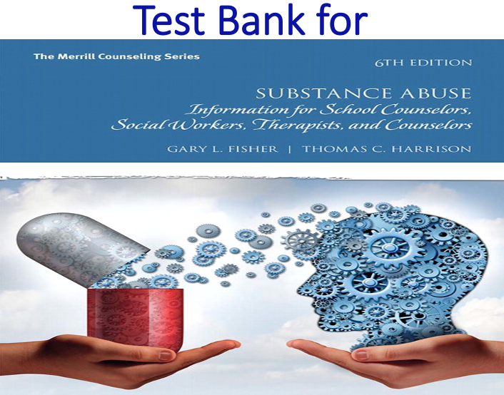 Test Bank for Substance Abuse Information for School Counselors, Social Workers, Therapists, and Counselors 6th Edition
