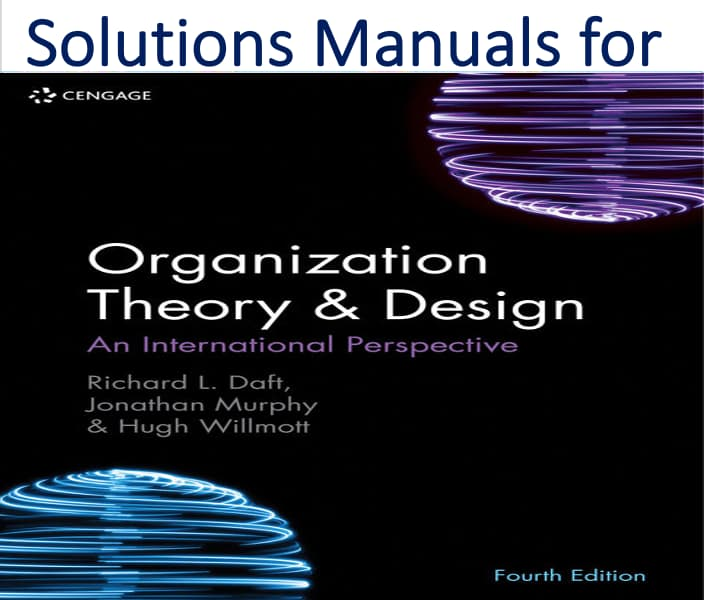 Solutions Manual for Organization Theory & Design An International Perspective 4th Edition