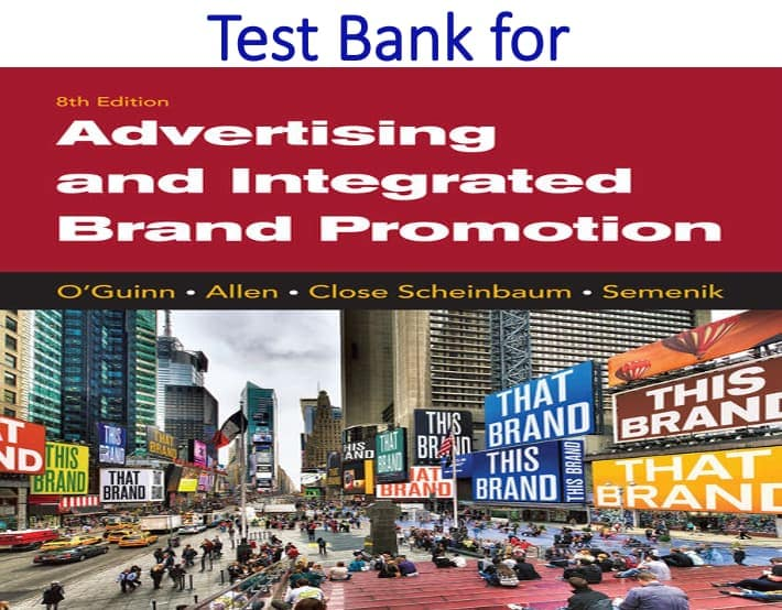 Test Bank for Advertising and Integrated Brand Promotion 8th Edition