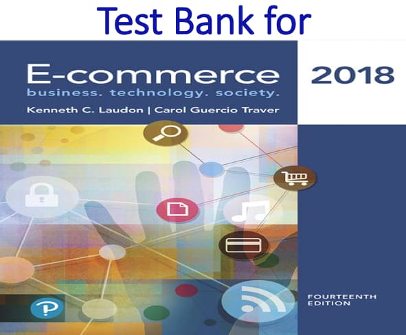 Test Bank for E-Commerce 2018 Business, Technology and Society 14th Edition