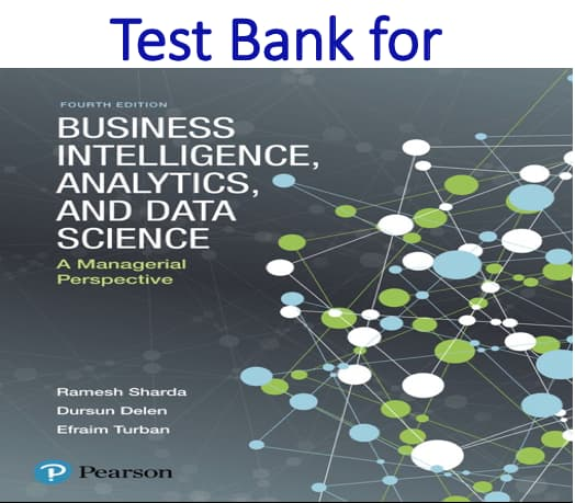 Test Bank for Business Intelligence Analytics and Data Science A Managerial Perspective 4th Edition